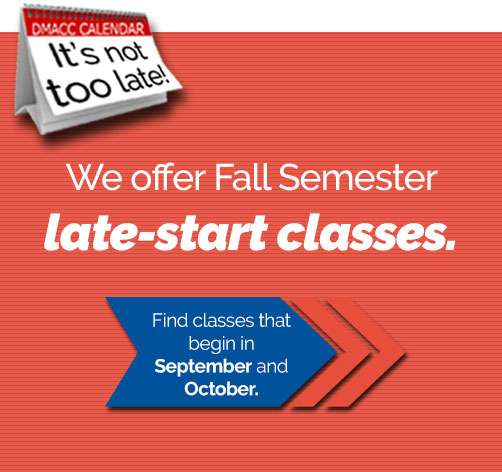 It's not too late! We offer Fall Semester late-start classes. Find classes that begin in September and October.