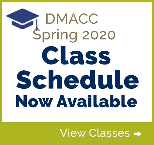 DMACC Spring 2020 Class Schedule Now Available. View Schedule
