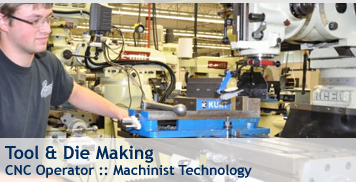 Tool & Die Making - CNC Operator, Machinist Technology