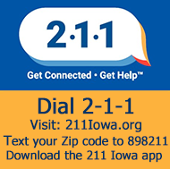 2-1-1 Get Connected. Get Help. Dial 2-1-1. Visit: 211iowa.org Text your Zip code to 898211 Download the 211 Iowa App