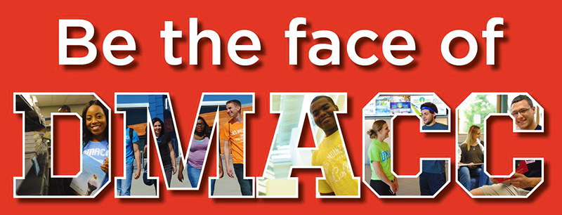 Be a face of DMACC!