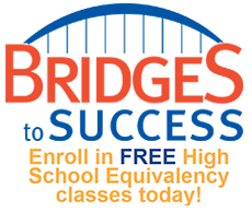 Bridgest to Success. Enroll in FREE High School Equivalency classes today! Enroll Now button