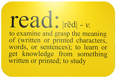 read: to examine and grasp the meaning of  (written or printed characters, words, or sentences); to learn or get knowledge