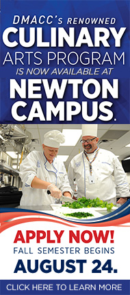 DMACC's renowned Culinary Arts Program is now available at Newton Campus. Apply Now! Fall semester begins Aug. 24. Learn more.