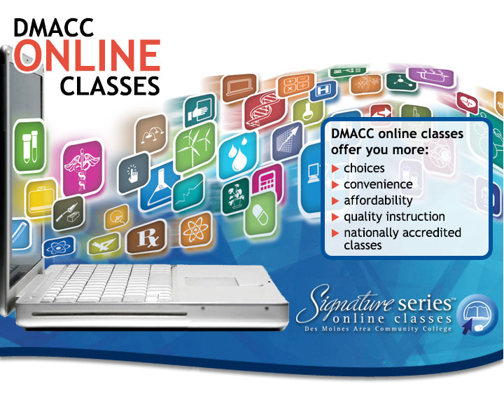 DMACC Online Classes. DMACC online classes offer yo more: Choices, Convenience, Affordability, quality instruction, nationally accredited classes