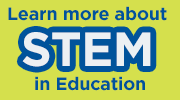 Click here to learn more about STEM in Education