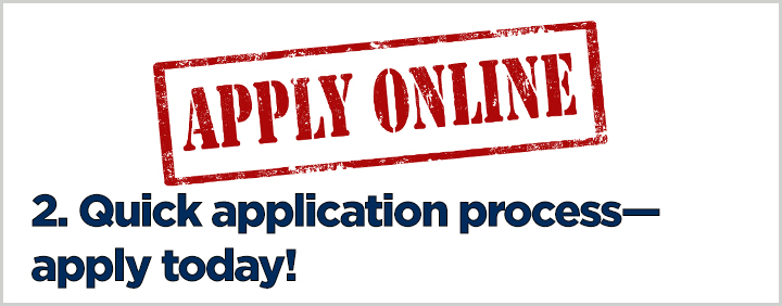 2. Quick application process - apply today!