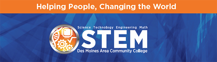 Helping People, Changing the World: Science, Technology, Engineering, and Math. STEM at DMACC
