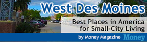 West Des Moines. Best Places in America for Small-City Living. by Money Magazine